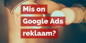 MIS ON GOOGLE ADS (ADWORDS) REKLAAM?